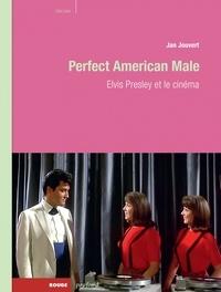 Jan Jouvert - Perfect American Male - Elvis Presley et le cinéma.