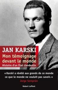 Jan Karski - Mon témoignage devant le monde.