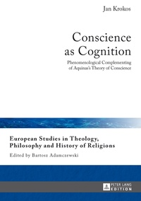 Jan Krokos - Conscience as Cognition - Phenomenological Complementing of Aquinas's Theory of Conscience.
