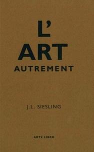 Jan Laurens Siesling - L'art autrement.