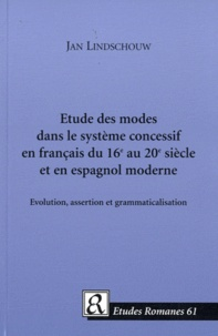 Jan Lindschouw - Etude des modes dans le système concessif en français du 16e au 20e siècle et en espagnol moderne - Evolution, assertion et grammaticalisation. 1 Cédérom