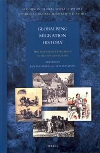 Jan Lucassen et Leo Lucassen - Globalising Migration History - The Eurasian Experience (16th-21st Centuries).
