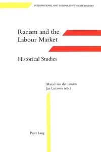 Jan Lucassen et Marcel Van der Linden - Racism and the Labour Market:- Historical Studies - In collaboration with Dik van Arkel, Els Deslé, Fred Goedbloed, Robert Kloosterman and Kenneth Lunn.
