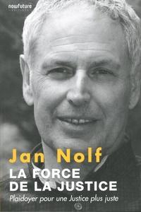 Jan Nolf - La force de la justice - Plaidoyer pour une justice plus juste.