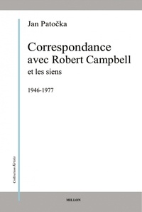 Jan Patocka - Correspondance avec Robert Campbell et les siens - 1946-1977.