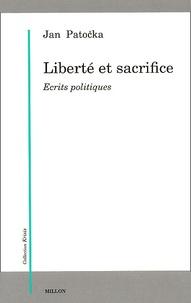 Jan Patocka - Liberté et sacrifice. - Ecrits politiques.