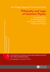 Jan philipp Dapprich et Annika Schuster - Philosophy and Logic of Quantum Physics - An Investigation of the Metaphysical and Logical Implications of Quantum Physics.