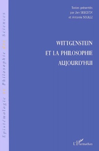 Jan Sebestik et Antonia Soulez - Wittgenstein et la philosophie aujourd'hui.