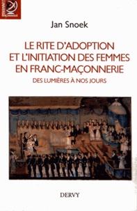 Jan Snoek - Le rite d'adoption et l'initiation des femmes en franc-maçonnerie, des Lumières à nos jours.