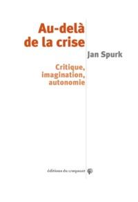 Jan Spurk - Au-delà de la crise - Critique, imagination, autonomie.