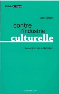 Jan Spurk - Contre l'industrie culturelle - Les enjeux de la libération.