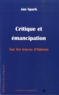 Jan Spurk - Critique et émancipation - Sur les traces d'Adorno.