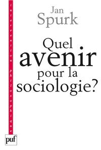 Jan Spurk - Quel avenir pour la sociologie ? - Quête de sens et compréhension du monde social.