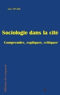 Jan Spurk - Sociologue dans la cité - Comprendre, expliquer, critiquer.