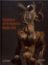 Jan Strybol - Sculptures of the Nigerian Middle Belt.
