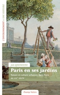 Jan Synowiecki - Paris en ses jardins - Nature et culture urbaines au XVIIIe siècle.