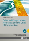 Jan Tomasz Gross - Collected Essays on War, Holocaust and the Crisis of Communism.
