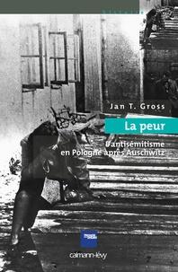 Jan Tomasz Gross - La peur - L'antisémitisme en Pologne après Auschwitz.