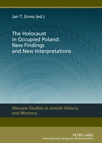 Jan Tomasz Gross - The Holocaust in Occupied Poland: New Findings and New Interpretations.