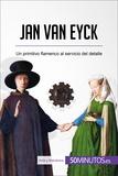 Jan van Eyck - Un primitivo flamenco al servicio del detalle.