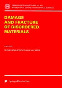 Jan Van Mier et Dusan Krajcinovic - Damage and Fracture of Disordered Materials.