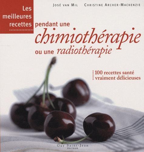 Jan Van Mill et Christine Archer-Mackenzie - Les meilleures recettes pendant une chimiothérapie ou une radiothérapie.