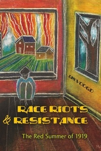 Jan Voogd - Race Riots and Resistance - The Red Summer of 1919.