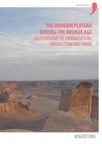 Jan-Waalke Meyer et Emmanuelle Vila - The Iranian Plateau during the Bronze Age - Development of urbanisation, production and trade.
