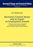 Jan Wedemeier - Germany's Creative Sector and its Impact on Employment Growth - A Theoretical and Empirical Approach to the Fuzzy Concept of Creativity: Richard Florida's Arguments Reconsidered.