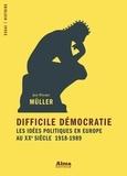 Jan-Werner Müller - Difficile démocratie - Les idées politiques en Europe au XXe siècle, 1918-1989.