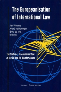 Jan Wouters et André Nollkaemper - The Europeanisation of International Law - The Status of International Law in the EU and its Member States.