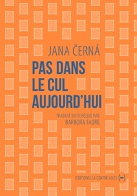 Jana Cerna - Pas dans le cul aujourd'hui - Lettre à Egon Bondy.