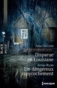 Jana DeLeon et Jenna Ryan - Disparue en louisiane - Un dangereux rapprochement - T2 - Les mystères du Bayou.
