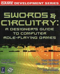 Jana Halford et Neal Halford - Swords and Circuitry : a Designer's Guide to Computer Role-Playing Games.