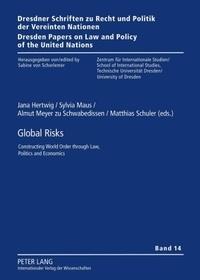 Jana Hertwig et Almut Meyer zu schwabedissen - Global Risks - Constructing World Order through Law, Politics and Economics.