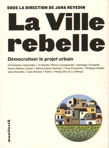 Jana Revedin - La ville rebelle - Démocratiser le projet urbain.