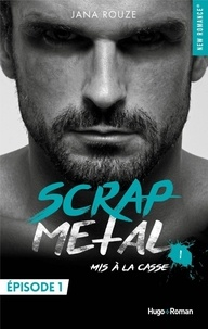 Jana Rouze - NEW ROMANCE  : Scrap metal - tome 1 Mis à la casse - Episode 1.