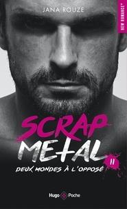 Jana Rouze - Scrap Metal Tome 2 : Deux mondes à l'opposé.
