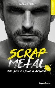 Jana Rouze - Scrap Metal Tome 3 : Une seule ligne d'arrivée.