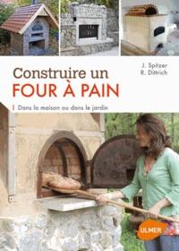 Jana Spitzer et Reiner Dittrich - Construire un four à pain - Dans la maison ou dans le jardin.