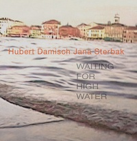 Jana Sterbak et Hubert Damisch - Waiting for High Water - Edition bilingue français-anglais.
