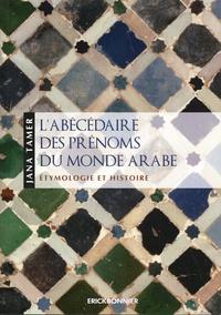 Jana Tamer - L'abécédaire des prénoms du monde arabe - Etymologie et histoire.
