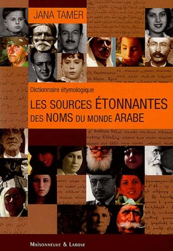 Jana Tamer - Les sources étonnantes des noms du monde arabe - Dictionnaire étymologique.