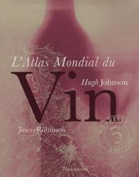 Jancis Robinson et Hugh Johnson - L'Atlas mondial du vin.