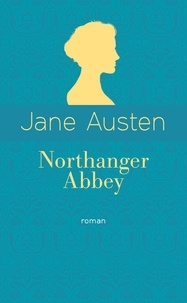 Jane Austen - Northanger Abbey - Edition collector.