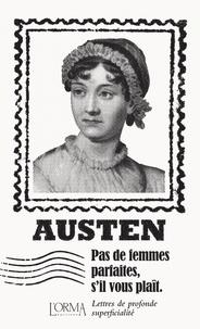 Jane Austen - Pas de femmes parfaites, s'il vous plaît - Lettres de profonde superficialité.