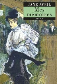 Jane Avril et Erastène Ramiro - Mes mémoires suivi de Cours de danse fin-de-siècle.