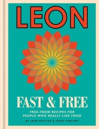 Jane Baxter et John Vincent - Leon: Leon Fast & Free - Free-from recipes for people who really like food.