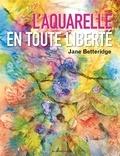 Jane Betteridge - L'aquarelle en toute liberté.