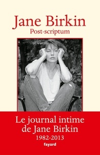 Jane Birkin - Post-scriptum - Le journal intime de Jane Birkin 1982-2013.